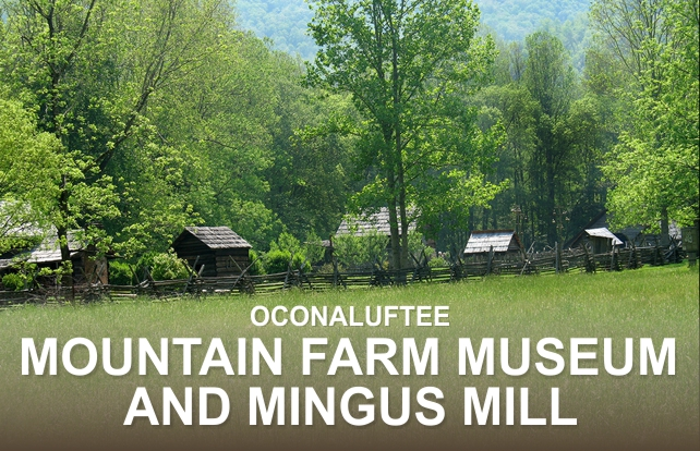 Oconaluftee Mountain Farm Museum and Mingus Mill | My Smoky Mountain Guide