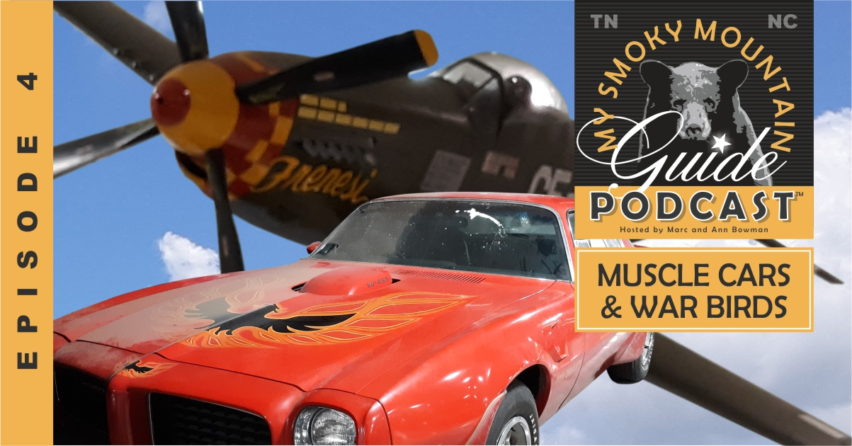Episode 4: Muscle Cars & War Birds | My Smoky Mountain Guide Podcast Hosted by Marc & Ann Bowman